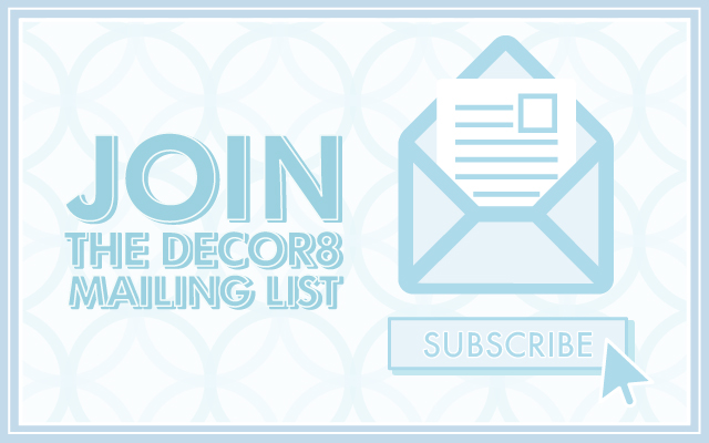 Join the Decor8 Mailing List