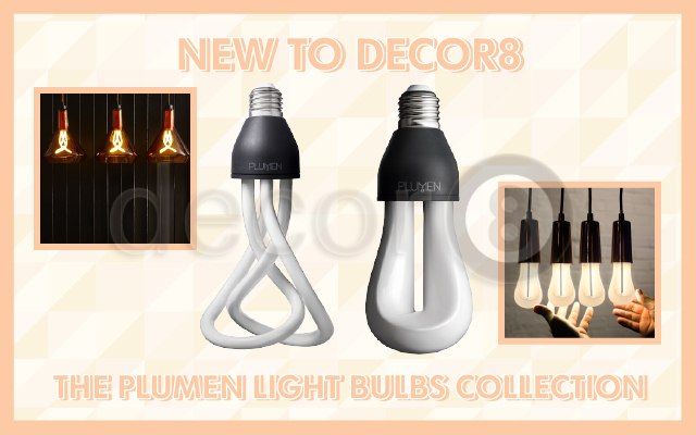 NEW To Decor8- The Plumen Light Bulbs Collection